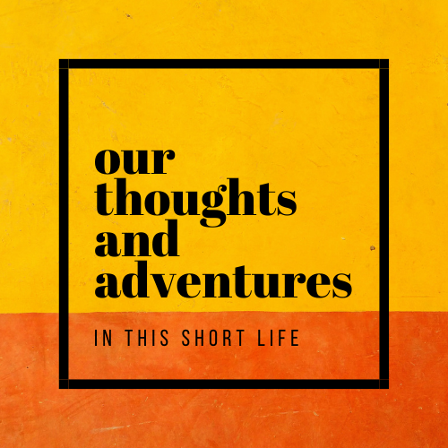 Our Thoughts and Adventures
